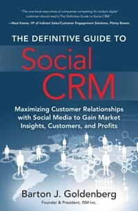 Book The Definitive Guide To Social Crm: Maximizing Customer Relationships With Social Media To Gain… by Barton J. Goldenberg