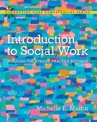 Introduction To Social Work: Through The Eyes Of Practice Settings, Enhanced Pearson Etext With…