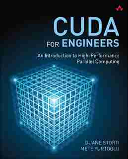 Cuda For Engineers: An Introduction To High-performance Parallel Computing by Duane Storti