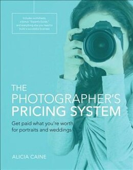 Book The Photographer's Pricing System: Get Paid What You're Worth For Portraits And Weddings by Alicia Caine