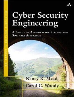 Book Cyber Security Engineering: A Practical Approach For Systems And Software Assurance by Nancy R. Mead