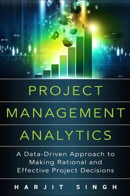 Book Project Management Analytics: A Data-driven Approach To Making Rational And Effective Project… by Harjit Singh