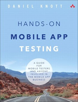 Book Hands-on Mobile App Testing: A Guide For Mobile Testers And Anyone Involved In The Mobile App… by Daniel Knott