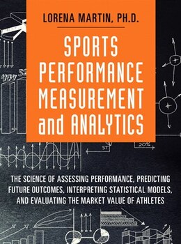Book Sports Performance Measurement And Analytics: The Science Of Assessing Performance, Predicting… by Lorena Martin