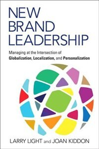 Book New Brand Leadership: Managing At The Intersection Of Globalization, Localization And… by Larry Light