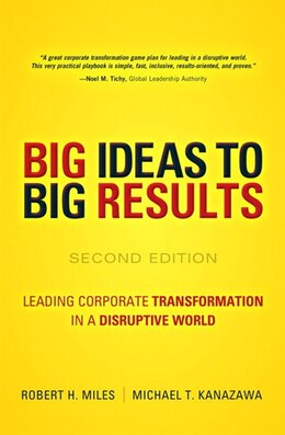 Book Big Ideas To Big Results: Leading Corporate Transformation In A Disruptive World by Robert H. Miles
