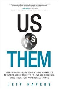 Book Us Vs. Them: Redefining The Multi-generational Workplace To Inspire Your Employees To Love Your… by Jeff Havens