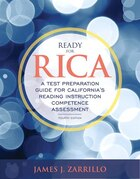 Ready For Rica: A Test Preparation Guide For California's Reading Instruction Competence Assessment…