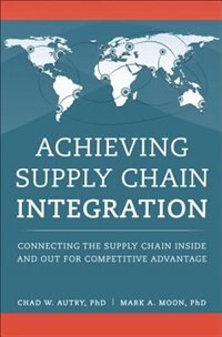 Book Achieving Supply Chain Integration: Connecting The Supply Chain Inside And Out For Competitive… by Chad W. Autry