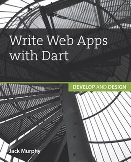 Book Write Web Apps With Dart: Develop And Design by Jack Murphy