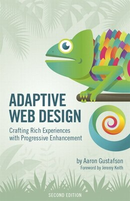 Book Adaptive Web Design: Crafting Rich Experiences With Progressive Enhancement by Aaron Gustafson