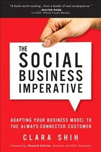 Book The Social Business Imperative: Adapting Your Business Model To The Always-connected Customer by Clara Shih