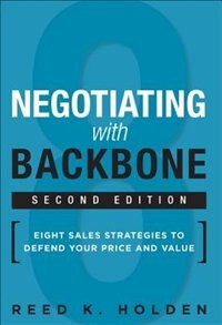 Book Negotiating With Backbone: Eight Sales Strategies To Defend Your Price And Value by Reed K. Holden