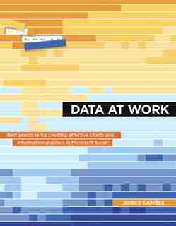 Data At Work: Best Practices For Creating Effective Charts And Information Graphics In Microsoft Excel by Jorge Camões