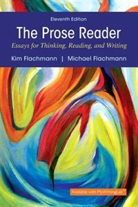Prose Reader: Essays For Thinking, Reading, And Writing Plus Mywritinglab With Pearson Etext…