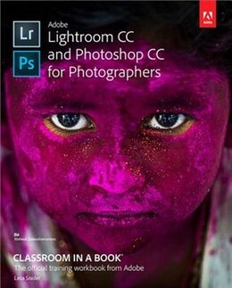 Book Adobe Lightroom Cc And Photoshop Cc For Photographers Classroom In A Book by Lesa Snider