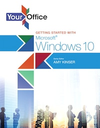 Your Office: Getting Started With Microsoft Windows 10