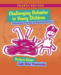 Book Challenging Behavior In Young Children: Understanding, Preventing And Responding Effectively With… by Barbara Kaiser