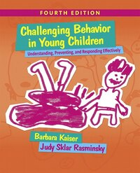 Challenging Behavior In Young Children: Understanding, Preventing And Responding Effectively With…