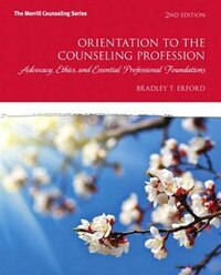 Orientation To The Counseling Profession: Advocacy, Ethics, And Essential Professional Foundations…