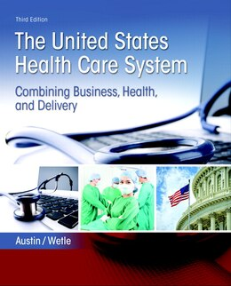 Book United States Health Care System: The Combining Business, Health, And Delivery by Anne Austin