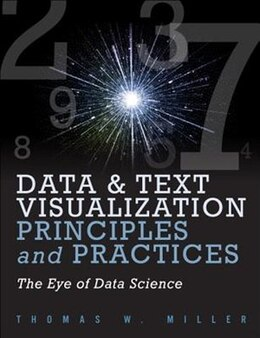 Book Data Visualization And Text Principles And Practices: The Eye Of Data Science by Thomas W. Miller