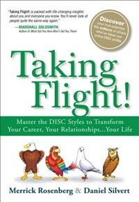 Book Taking Flight!: Master The Disc Styles To Transform Your Career, Your Relationships...your Life by Merrick Rosenberg