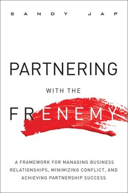 Book Partnering With The Frenemy: A Framework For Managing Business Relationships, Minimizing Conflict… by Sandy Jap