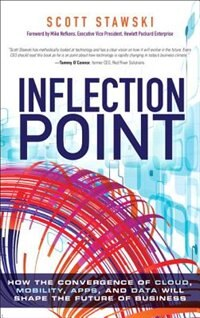 Book Inflection Point: How The Convergence Of Cloud, Mobility, Apps, And Data Will Shape The Future Of… by Scott Stawski