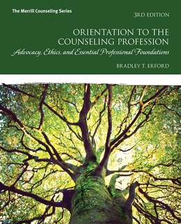 Book Orientation To The Counseling Profession: Advocacy, Ethics, And Essential Professional Foundations… by Bradley T. Erford