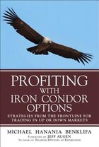 Profiting With Iron Condor Options: Strategies From The Frontline For Trading In Up Or Down Markets…