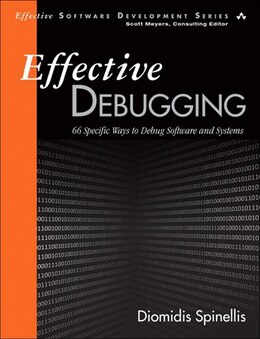 Book Effective Debugging: 66 Specific Ways To Debug Software And Systems by Diomidis Spinellis