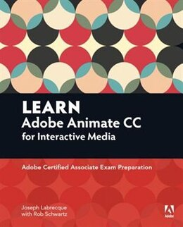 Book Learn Adobe Animate Cc For Interactive Media: Adobe Certified Associate Exam Preparation by Joseph Labrecque