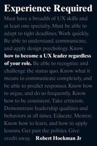 Book Experience Required: How To Become A Ux Leader Regardless Of Your Role by Robert Hoekman