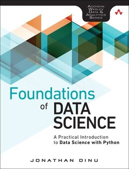 Book Foundations Of Data Science: A Practical Introduction To Data Science With Python by Jonathan Dinu