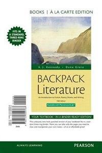Book Backpack Literature: An Introduction To Fiction, Poetry, Drama, And Writing, Books A La Carte Plus… by X. J. Kennedy