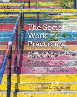 Book The Social Work Practicum: A Guide And Workbook For Students, With Enhanced Pearson Etext -- Access… by Cynthia Garthwait