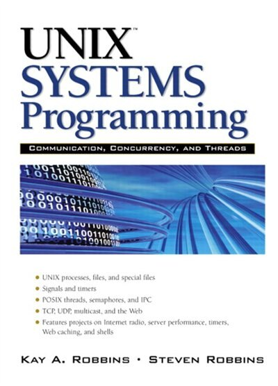 Unix Systems Programming: Communication, Concurrency And Threads: Communication, Concurrency And Threads by Kay Robbins