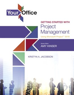 Book Your Office: Getting Started With Project Management Using Microsoft Project 2016 by Amy S Kinser