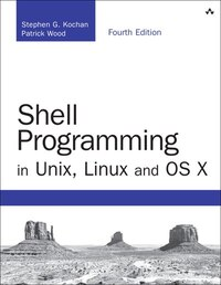 Shell Programming In Unix, Linux And Os X: The Fourth Edition Of Unix Shell Programming