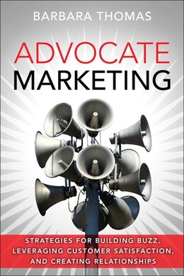 Book Advocate Marketing: Strategies For Building Buzz, Leveraging Customer Satisfaction, And Creating… by Barbara Thomas