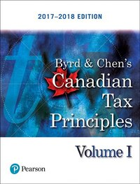 Canadian Tax Principles, 2017-2018 Edition, Volume 1
