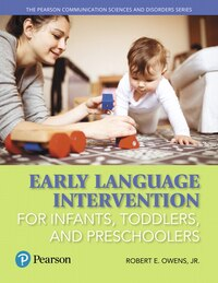 Early Language Intervention For Infants, Toddlers, And Preschoolers With Enhanced Pearson Etext…