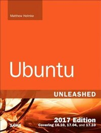 Ubuntu Unleashed 2017 Edition (includes Content Update Program): Covering 16.10, 17.04, 17.10