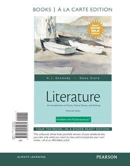Book Literature: An Introduction To Fiction, Poetry, Drama, And Writing, Books A La Carte Edition, Mla… by X. J. Kennedy