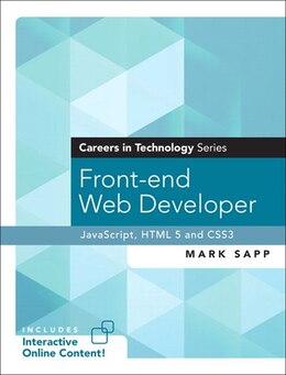 Book Front-end Web Developer (careers In Technology Series): Javascript, Html5, And Css3 by Mark Sapp