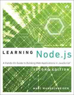 Learning Node.js: A Hands-on Guide To Building Web Applications In Javascript by Marc Wandschneider