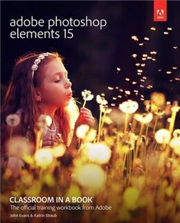 Book Adobe Photoshop Elements 15 Classroom In A Book by John Evans