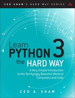 Learn Python 3 The Hard Way: A Very Simple Introduction To The Terrifyingly Beautiful World Of…
