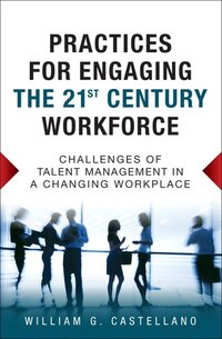 Practices For Engaging The 21st Century Workforce: Challenges Of Talent Management In A Changing…